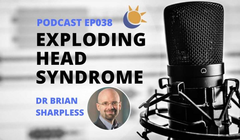Dr Brian Sharpless Podcast Exploding Head Syndrome