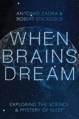 When Brains Dream Antonia Zadra and Robert Stickgold